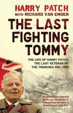 The Last Fighting Tommy : The Life of Harry Patch, Last Veteran of the Trenches, 1898-2009 - Richard Van Emden