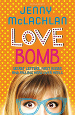 Love Bomb : Secret Letters, First Kisses and Falling Head Over Heels - Jenny McLachlan