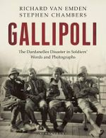 Gallipoli : The Dardanelles Disaster in Soldiers' Words and Photographs - Stephen Chambers