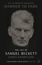 Damned to Fame : the Life of Samuel Beckett - James Knowlson