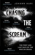 Chasing the Scream : The First and Last Days of the War on Drugs - Johann Hari