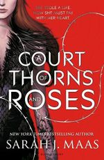 A Court of Thorns and Roses : A Court of Thorns and Roses : Book 1 - Sarah J. Maas