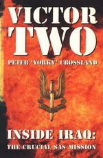 Victor Two : Inside Iraq: the Crucial SAS Mission - Peter Crossland