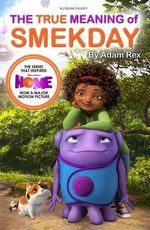 The True Meaning of Smekday : Film Tie-in to Home, now a major motion picture - Adam Rex