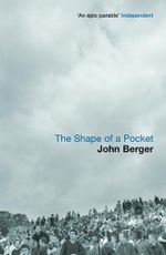The Shape of a Pocket - John Berger