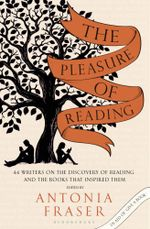 The Pleasure of Reading : 43 Writers on the Discovery of Reading and the Books That Inspired Them