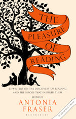 The Pleasure of Reading : 43 Writers on the Discovery of Reading and the Books that Inspired Them - Antonia Fraser