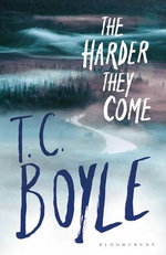 The Harder They Come - T. C. Boyle