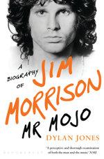 Mr Mojo : A Biography of Jim Morrison - Dylan Jones