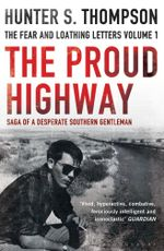 The Proud Highway : Rejacketed - Hunter S. Thompson