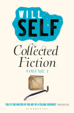Will Self's Collected Fiction : Volume I - Will Self