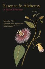 Essence and Alchemy : A Book of Perfume - Mandy Aftel