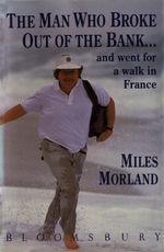 The Man Who Broke Out of the Bank and Went for a Walk in France - Miles Morland