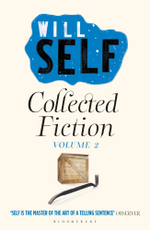 Will Self's Collected Fiction : Volume II - Will Self