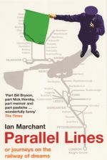 Parallel Lines : Or, Journeys on the Railway of Dreams - Ian Marchant