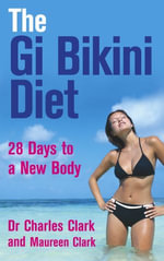 The Gi Bikini Diet : 28 Days to a New Body - Charles Clark