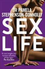 Sex Life : How Our Sexual Encounters and Experiences Define Who We Are - Pamela Stephenson-Connolly