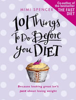 101 Things to Do Before You Diet - Mimi Spencer