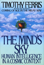 The Mind's Sky : Human Intelligence in a Cosmic Context - Timothy Ferris
