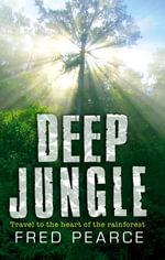 Deep Jungle : Journey To The Heart Of The Rainforest - Fred Pearce