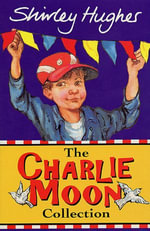 The Charlie Moon Collection - Shirley Hughes