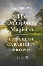 Lancelot 'Capability' Brown, 1716-1783 : The Omnipotent Magician - Jane Brown