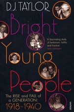 Bright Young People : The Rise and Fall of a Generation 1918-1940 - D J Taylor