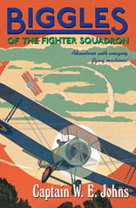 Biggles of the Fighter Squadron : Biggles Series : Book 1 - W E Johns
