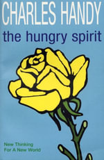 The Hungry Spirit : New Thinking for a New World - Charles Handy