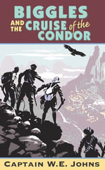 Biggles and Cruise of the Condor - W E Johns