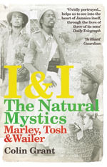 I & I : The Natural Mystics: Marley, Tosh and Wailer - Colin Grant