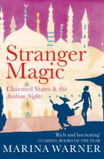 Stranger Magic : Charmed States & the Arabian Nights - Marina Warner
