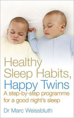 Healthy Sleep Habits, Happy Twins : A step-by-step programme for sleep-training your multiples - Marc Weissbluth