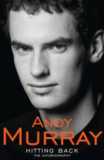 Hitting Back : The Autobiography - Andy Murray