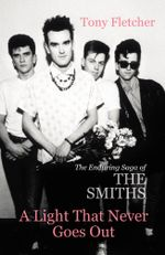 A Light That Never Goes Out : The Enduring Saga of the Smiths - Tony Fletcher