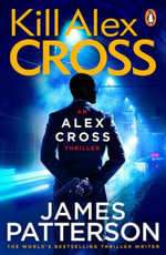 Kill Alex Cross : (Alex Cross 18) - James Patterson