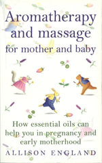 Aromatherapy And Massage For Mother And Baby - Allison England