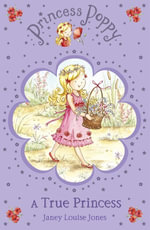Princess Poppy : A True Princess - Janey Louise Jones