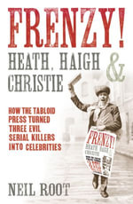 Frenzy! : How the tabloid press turned three evil serial killers into celebrities - Neil Root