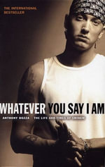 Whatever You Say I Am : The Life And Times Of Eminem - Anthony Bozza