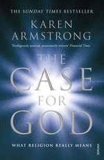 The Case for God : What religion really means - Karen Armstrong