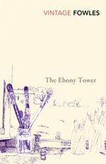 The Ebony Tower - John Fowles