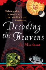 Decoding the Heavens : Solving the Mystery of the World's First Computer - Jo Marchant