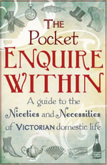 The Pocket Enquire Within : A guide to the niceties and necessities of Victorian domestic life - George Armstrong