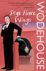 Pigs Have Wings : (Blandings Castle) - P.G. Wodehouse