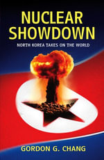 Nuclear Showdown : North Korea Takes On the World - Gordon G. Chang