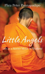 Little Angels : The Real Life Stories of Thai Novice Monks - Phra Peter Pannapadipo