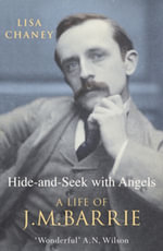 Hide-And-Seek With Angels : The Life of J.M. Barrie - Lisa Chaney