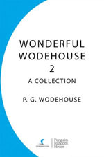 Wonderful Wodehouse 2 : A Collection: Thank You Jeeves, Right Ho Jeeves, The Code of the Woosters - P.G. Wodehouse