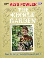 The Edible Garden : How to Have Your Garden and Eat It - Alys Fowler